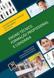 Ensino Técnico, Formação Profissional e Cidadania - A Revolução da Educação Profissional e Tecnológica no Brasil