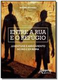 Entre a rua e o refugio: juventude e abrigamento n - Appris