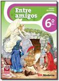ENTRE AMIGOS: ENSINO RELIGIOSO - 6o ANO - Moderna - didaticos
