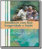 Envelhecer com arte longevidade e saude: ciencias - Atheneu