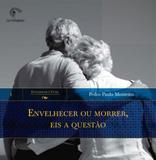 Envelhecer ou Morrer, Eis a Questão - Vol.1 - Coleção Envelhecer e Viver - Gutenberg - autentica
