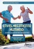 Envelhecimento humano - cogniçao, qualidade de vida e atividade fisica - Appris