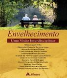 Envelhecimento - Uma Visao Interdisciplinar - Atheneu