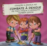 Escola no combate a dengue, a - poça de agua o mosquito tambem gosta - Blu