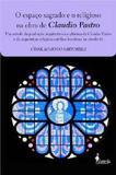 Espaco sagrado e o religioso na obra de claudio pastro, o - Alameda casa editorial