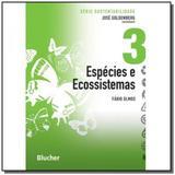 Espécies e Ecossistemas - Vol.3 - Série Sustentabilidade - Edgard blucher