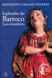 Esplendor do Barroco Luso-Brasileiro - Ateliê editorial