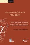 Estágio na licenciatura em pedagogia Vol. 1 - Projeto de leitura e escrita nos anos iniciais
