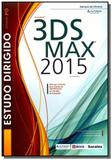Estudo dirigido de autodesk 3ds max 2015 - Editora erica ltda