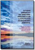 Estudos ambientais em território amazônico sob a perspectiva da engenh - Appris editora