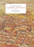 Estudos Sobre a Cidade Antiga - Edusp