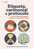 Etiqueta, cerimonial e protocolo - Como receber estrangeiros e organizar um evento de sucesso
