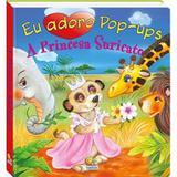Eu Adoro Pop-Ups! Princesa Suricato, A - Todolivro