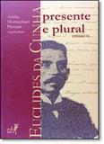 Euclides da Cunha: Presente e Plural Ensaios - Eduerj