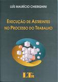 Execução de Astreintes no Processo do Trabalho - Ltr