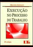 Execução no Processo do Trabalho - Ltr