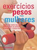 Exercícios Com Pesos Para Mulheres: Tenha Um Corp - Editora nobel