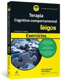Exercicios de terapia cognitivo-comportamental para leigos - Alta books