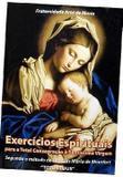 Exercícios espirituais para a total consagração à santíssima virgem - Padre rodrigo maria
