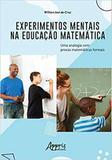 Experimentos Mentais na Educação Matemática: Uma Analogia Com Provas Matemáticas Formais - Appris