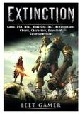 Extinction Game, PS4, Wiki, Xbox One, DLC, Achievements, Cheats, Characters, Download, Guide Unofficial - Gamer guides llc