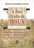 Face Oculta De Jesus, A - Os Mitos Egipcios E Maria Madalena, Sua Origem Es / Urresti - Madras