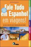 Fale tudo em espanhol em viagens! - Disal editora