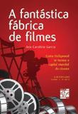 Fantastica fabrica de filmes, a - como hollywood se tornou a capital mundia - Senac rio