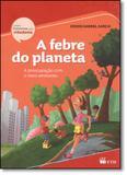 Febre do Planeta, A: A Preocupação Com o Meio Ambiente - Ftd (paradidaticos)