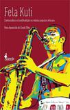 Fela kuti - contracultura e (con)tradiçao na musica popular africana - Alameda