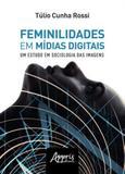 Feminilidades em midias digitais - Appris