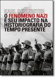 Fenômeno Nazi e o Impacto na Historiografia do Tempo Presente, O - Autografia