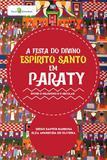 Festa do divino espirito santo em paraty, a - entre o religioso e o secular - Paco ed
