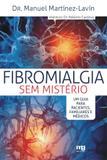 Fibromialgia sem mistério - um guia para pacientes, familiares e médicos