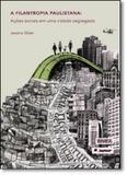 Filantropia Paulistana: Ações Sociais em Uma Cidade Segregada - Humanitas fflch - usp
