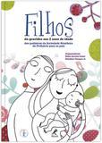 Filhos - Da gravidez aos 2 anos de idade: dos pediatras da Sociedade Brasileira de Pediatria para os pais