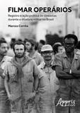 Filmar operarios - registro e açao politica de cineastas durante a ditadura militar no brasil - Appris
