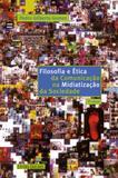 Filosofia e Ética da Comunicação na Midiatiz. da Sociedade - 2a ed. - Unisinos
