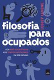 Filosofia para ocupados - Dos pré-socráticos aos tempos modernos em 208 páginas - Editora leya