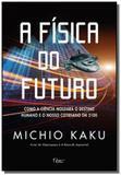Fisica do futuro, a: como a ciencia moldara o dest - Rocco