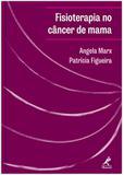 Fisioterapia no câncer de mama - Manual de Condutas e Práticas de Fisioterapia em Oncologia