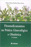 Fitomedicamentos na Prática Ginecológica e Obstétrica - Atheneu
