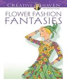 Flower Fashion Fantasies - Creative Haven Coloring Books - Dover publications