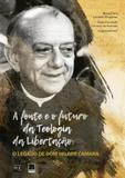 Fonte e  o futuro da teologia da libertação, a - Editora reflexao