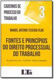 Fontes e Princípios do Direito Processual do Trabalho - Vol.3 - Coleção Cadernos de Processo do Trabalho - Ltr