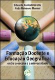 Formação Docente e Educação Geográfica - Entre a Escola e a Universidade - Crv