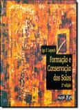 FORMACAO E CONSERVACAO DOS SOLOS - 2ª EDICAO - Oficina de textos