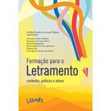 Formação Para o Letramento - Contextos, Práticas e Atores - Wak
