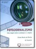 Fotojornalismo: Uma Viagem Entre o Analógico e o Digital - Cengage learning nacional