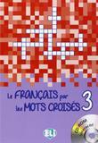Francais par les mots croises 3, le - avec dvd-rom - nouvelle edition - European language institute